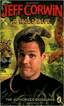 Jeff Corwin: A Wild Life: The Authorized Biography