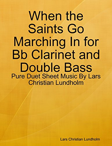 When the Saints Go Marching In for Bb Clarinet and Double Bass - Pure Duet Sheet Music By Lars Christian Lundholm - Saints Go Marching Clarinet