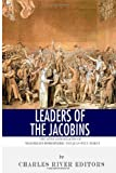 Leaders of the Jacobins: the Lives and Legacies of Maximilien Robespierre and Jean-Paul Marat, Charles River Charles River Editors, 1494298538