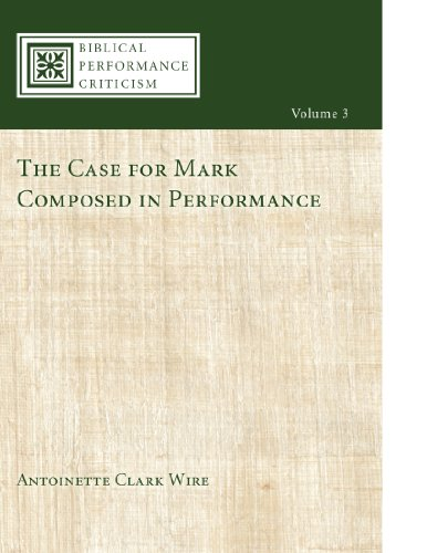 The Case for Mark Composed in Performance (Biblical Performance Criticism Book 3) (Antoinette Stock)