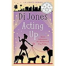 Acting Up: More Adventures of a Hollywood Dog Walker  (LA Lights Book 3)