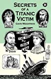Secrets of a Titanic Victim, Gavin Weightman, 0956246214