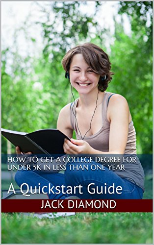 How To Get A College Degree For Under 5k In Less Than One Year: A Quickstart Guide by [Diamond, Jack]