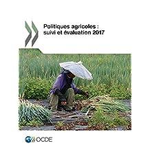 Politiques agricoles : suivi et évaluation 2017 (Agriculture et alimentation) (French Edition)