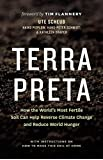 Terra Preta: How the World's Most Fertile Soil Can Help Reverse Climate Change and Reduce World Hunger, With Instructions on How to Make This Soil at Home