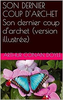 SON DERNIER COUP D'ARCHET Son dernier coup d'archet (version illustrée) (French Edition) by [Doyle, Arthur Conan]