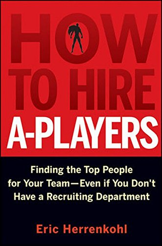 how-to-hire-a-players-finding-the-top-people-for-your-team-even-if-you-dont-have-a-recruiting-depart