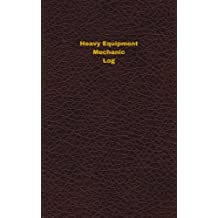 Heavy Equipment Mechanic Log: Logbook, Journal - 102 pages, 5 x 8 inches (Unique Logbooks/Record Books)