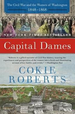 Cokie Roberts: Capital Dames : The Civil War and the Women of Washington, 1848-1868 (Paperback); 2016 Edition