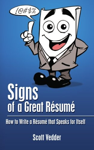 Book: Signs of a Great Résumé - How to Write a Résumé that Speaks for Itself by Scott Vedder