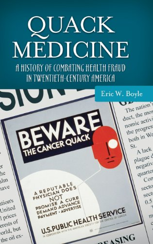 Quack Medicine: A History of Combating Health Fraud in Twentieth-Century America (Healing Society: Disease, Medicine, and History)