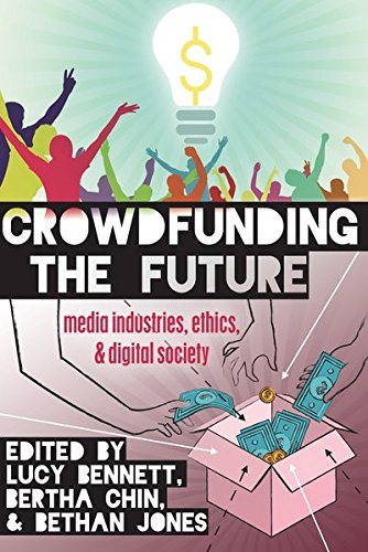 Crowdfunding the Future: Media Industries, Ethics, and Digital Society (Digital Formations) by Peter Lang Inc., International Academic Publishers