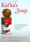 Kafka's Soup: A Complete History of World Literature in 17 Recipes