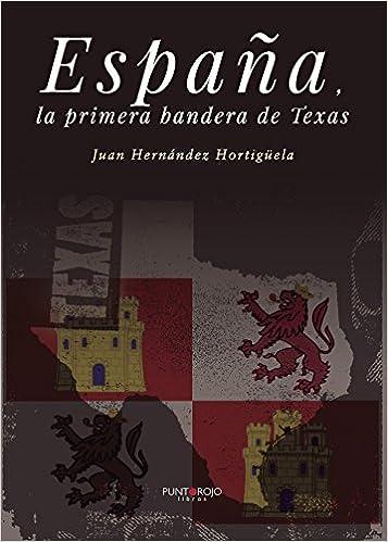 España, la primera bandera de Texas: Amazon.es: Hernández, Juan: Libros