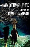 Another Life, John J. Gaynard, 1453640231