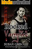 Rocked by a Vampire: Billionaire, Rock Stars, Vampires (Immortal Hearts of San Francisco Book 3)