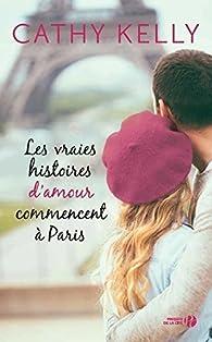 Les vraies histoires d'amour commencent à Paris par Cathy Kelly