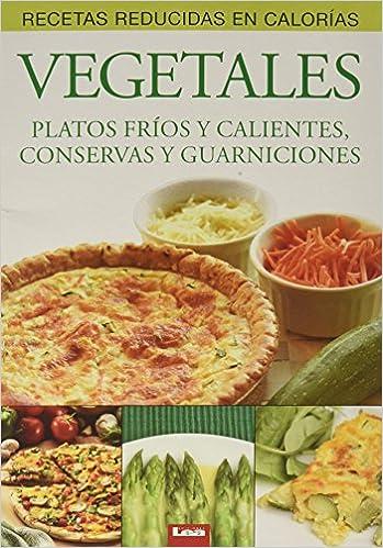 Vegetales: Platos fríos y calientes, conservas y guarniciones (Recetas Reducidas En Calorias / Reduced Calorie Recipes) (Spanish Edition): Eduardo Casalins: ...