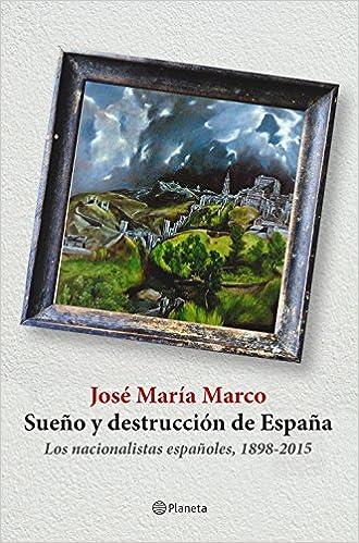 Sueño y destrucción de España: Los nacionalistas españoles 1898 ...