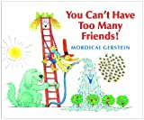 You Can't Have Too Many Friends!, Mordicai Gerstein, 082342393X