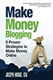 img - for Make Money Blogging: Proven Strategies to Make Money Online while You Work from Home book / textbook / text book