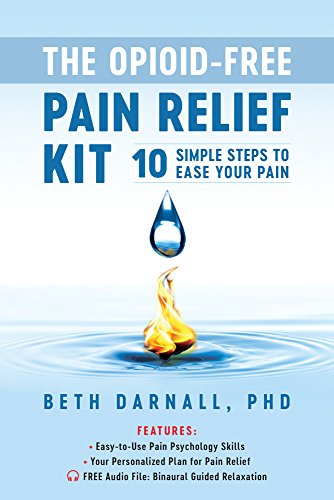 The Opioid-Free Pain Relief Kit: 10 Simple Steps to Ease Your Pain (To Less Pain)