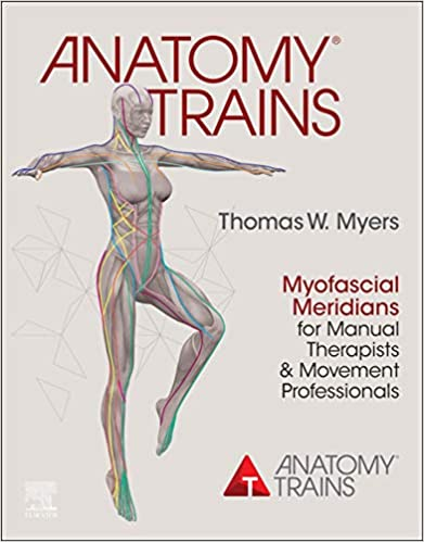 Anatomy Trains E-Book: Myofascial Meridians for Manual Therapists and Movement Professionals, 4th Edition - Original PDF