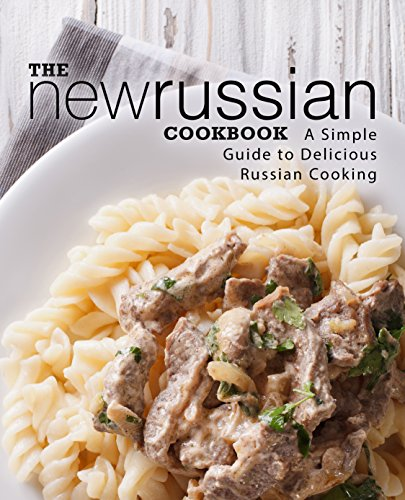 The New Russian Cookbook: A Simple Guide to Delicious Russian Cooking by BookSumo Press