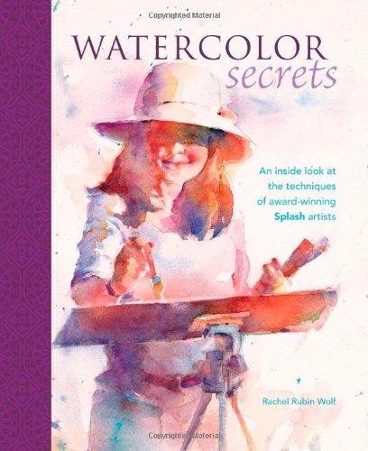 Watercolor Secrets: An Inside Look at the Techniques of Award-Winning Splash Artists