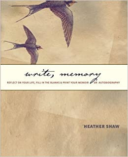 Write, Memory: Reflect on Your Life, Fill in the Blanks, & Print Your Memoir or Autobiography by Heather Shaw (2010-11-19)