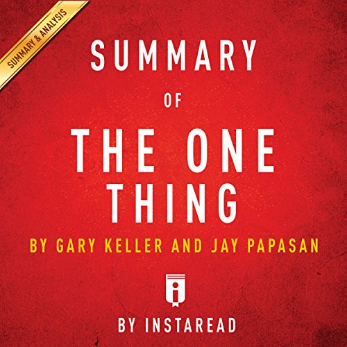 Summary of The One Thing by Gary Keller and Jay Papasan   Includes Analysis