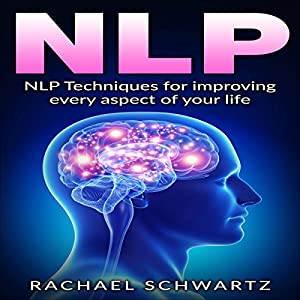 NLP: NLP Techniques for Improving Every Aspect of Your Life Audiobook