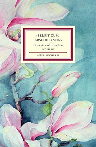 »Bereit zum Abschied sein«: Gedichte und Gedanken der Trauer (Insel-Bücherei)
