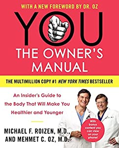 YOU: The Owner's Manual: An Insider8217;s Guide to the Body That Will Make You Healthier and Younger