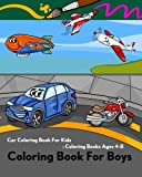 Coloring Book For Boys: Car Coloring Book For Kids:Coloring Books Ages 4-8: Coloring Book of Trucks,Ship,Plane,Train,Helicopter,Balloon,Motorcycle and Tractor for kids