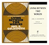 Living Between Two Worlds, Joel S. Goldsmith, 0060631910