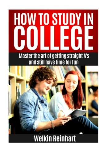 How to Study in College:: Master the Art of Getting Straight A's and Still have Time for Fun pdf