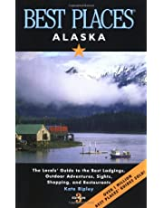 Best Places Alaska: The Best Lodgings, Outdoor Adventures and Restaurants