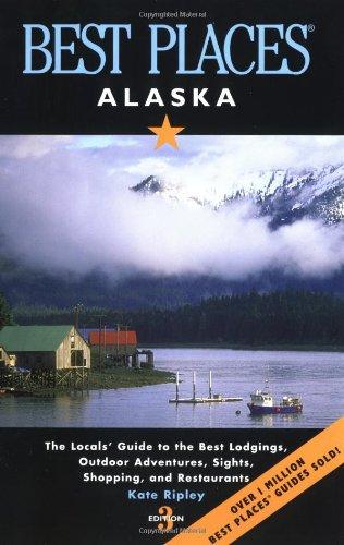 Best Places Alaska: The Best Lodgings, Outdoor Adventures, and Restaurants