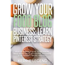 Grow Your Food Blog Business: Learn Pinterest Strategy: