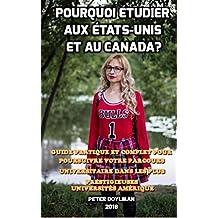 Pourquoi étudier aux États-Unis et au Canada?: GUIDE PRATIQUE ET COMPLET POUR POURSUIVRE VOTRE PARCOURS UNIVERSITAIRE DANS LES PLUS PRESTIGIEUSES UNIVERSITÉS D'AMÉRIQUE (French Edition)