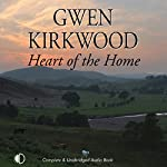 Heart of the Home: A Saga of Life in Rural Scotland | Gwen Kirkwood