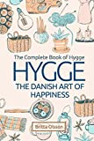 Hygge: The Danish Art of Happiness: The Complete Book of Hygge
