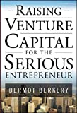 Raising Venture Capital for the Serious Entrepreneur (General Finance & Investing)