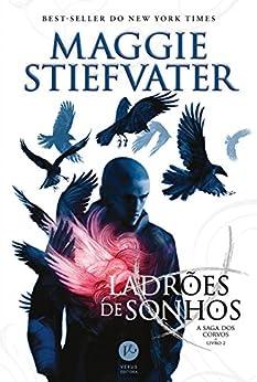 Ladrões de sonhos - A saga dos corvos - vol. 2 por [Stiefvater, Maggie]