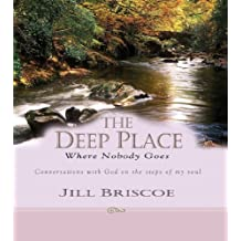 Deep Place Where Nobody Goes, The: Conversations with God on the Steps of My Soul