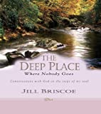 The Deep Place Where Nobody Goes, Jill Briscoe, 0825460832