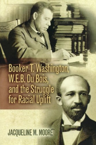 Search : Booker T. Washington, W.E.B. Du Bois, and the Struggle for Racial Uplift (The African American History Series)