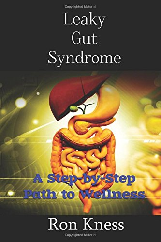 Read Online Leaky Gut Syndrome - Could This Be Why You Are Sick?: A Step-by-Step Path to Wellness PDF