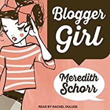 Blogger Girl: Blogger Girl Series, Book 1 Audiobook by Meredith Schorr Narrated by Rachel Dulude